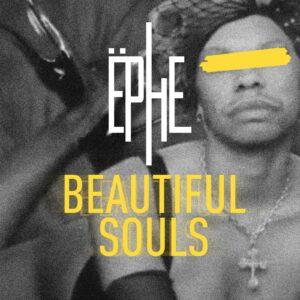 Ephe Beautiful Souls